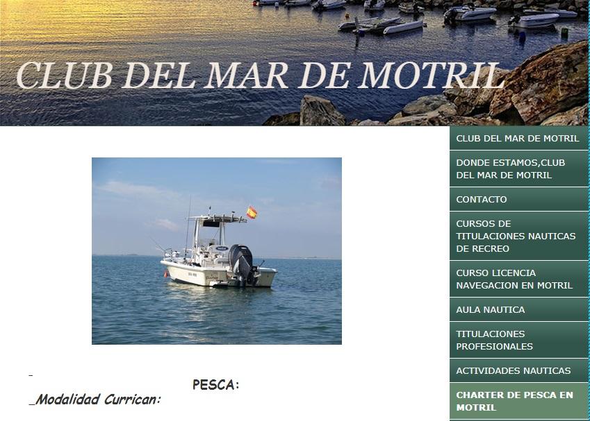 Club del Mar de Motril Modalidad Currican:     Pesca con caña, con embarcación a una velocidad aproximada de 4 nudos.  Pesca de fondo: se realiza con el barco fondeado, profundidad media 120 metros, y dentro de las tres millas de la costa.